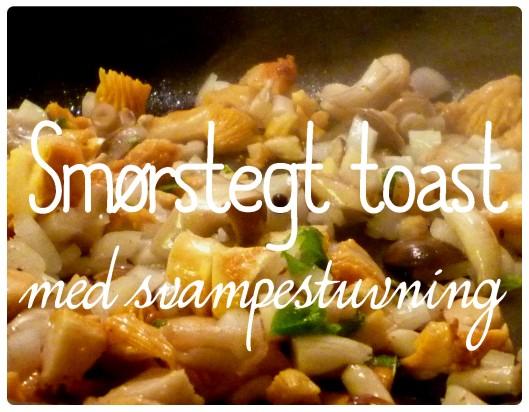 Smørstegt toast med svampe